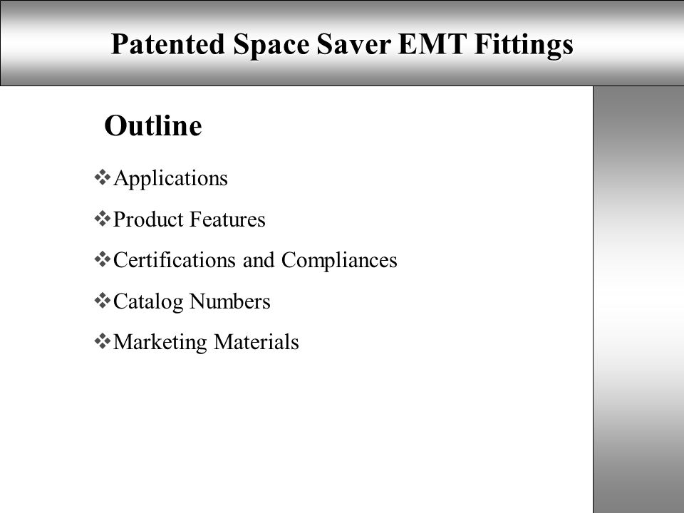 Patented Space Saver EMT Fittings Outline  Applications  Product Features  Certifications and Compliances  Catalog Numbers  Marketing Materials