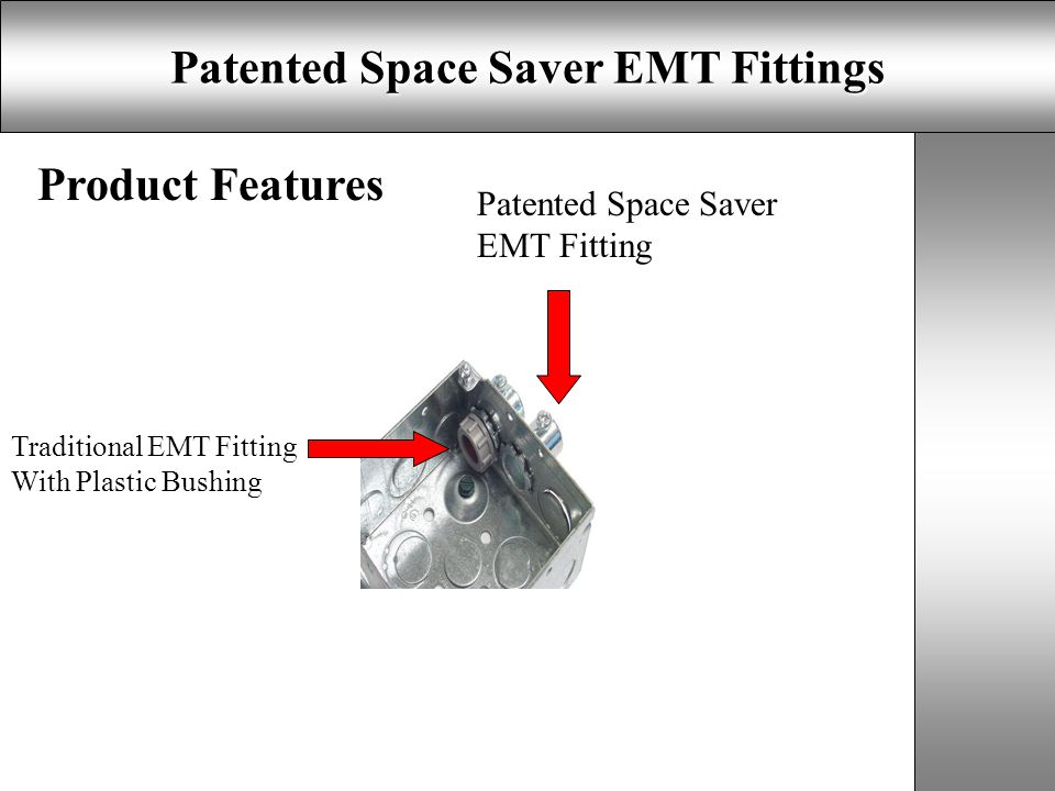 Patented Space Saver EMT Fittings Product Features Traditional EMT Fitting With Plastic Bushing Patented Space Saver EMT Fitting