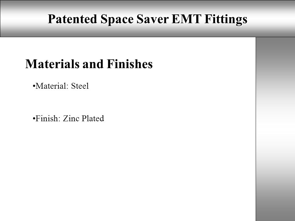 Patented Space Saver EMT Fittings Materials and Finishes Material: Steel Finish: Zinc Plated