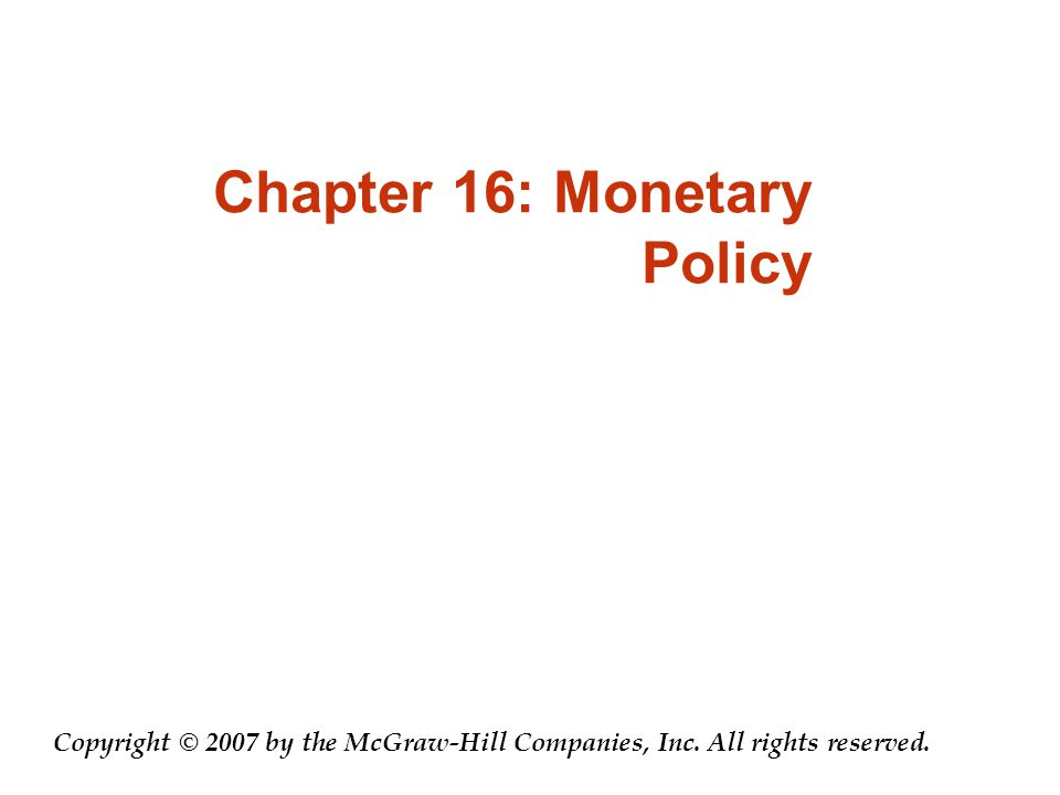 Chapter 16: Monetary Policy Copyright © 2007 by the McGraw-Hill Companies, Inc.