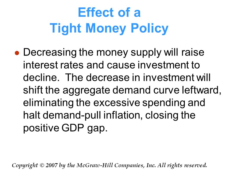Effect of a Tight Money Policy Decreasing the money supply will raise interest rates and cause investment to decline.