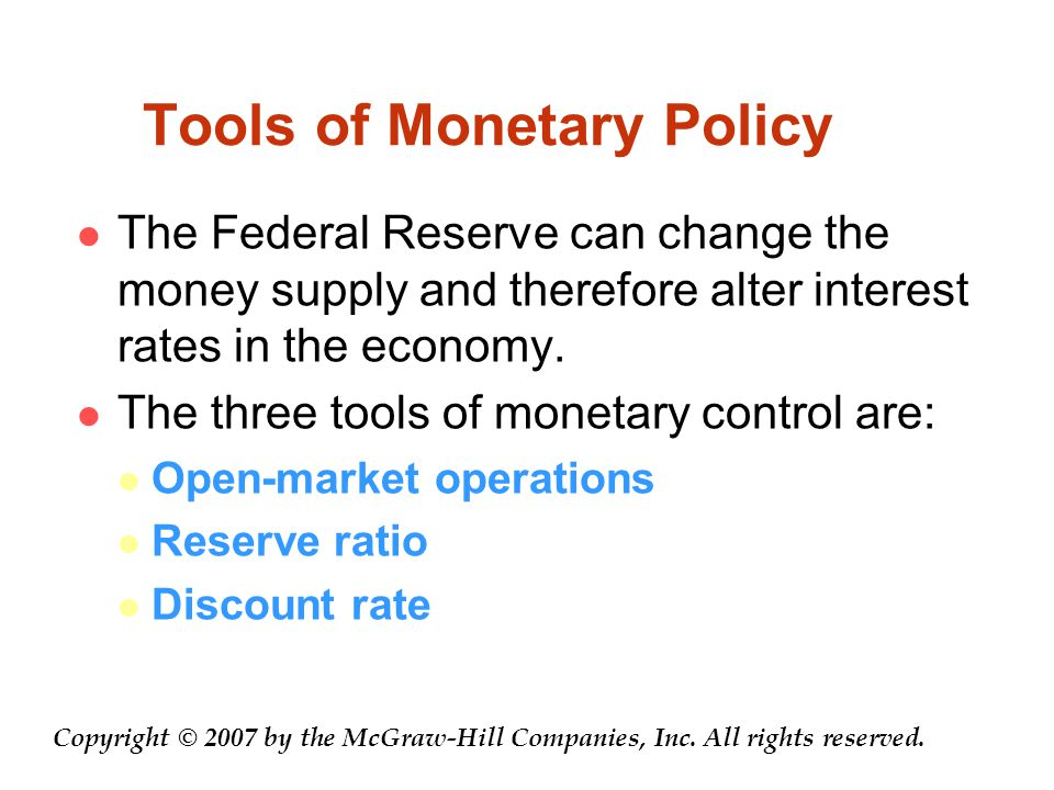 Tools of Monetary Policy The Federal Reserve can change the money supply and therefore alter interest rates in the economy.