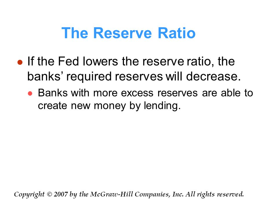 The Reserve Ratio If the Fed lowers the reserve ratio, the banks' required reserves will decrease.