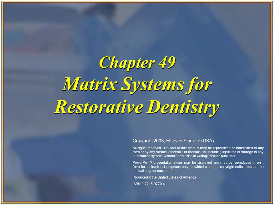 Copyright 2003, Elsevier Science (USA). All rights reserved. Matrix Systems for Restorative Dentistry Chapter 49 Copyright 2003, Elsevier Science (USA