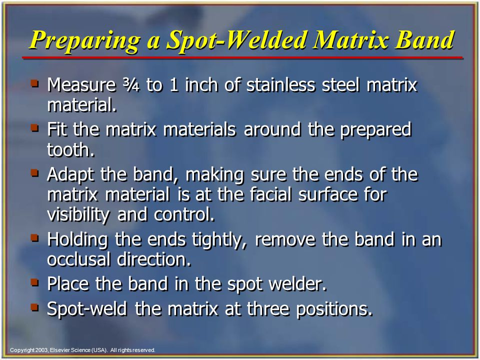 Copyright 2003, Elsevier Science (USA). All rights reserved. Preparing a Spot-Welded Matrix Band  Measure ¾ to 1 inch of stainless steel matrix mater