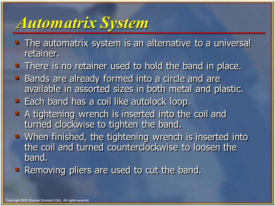 Copyright 2003, Elsevier Science (USA). All rights reserved. Automatrix System  The automatrix system is an alternative to a universal retainer.  Th