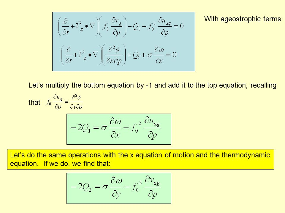 With ageostrophic terms Let's multiply the bottom equation by -1 and add it to the top equation, recalling that Let's do the same operations with the x equation of motion and the thermodynamic equation.