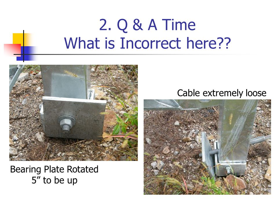 "2. Q & A Time What is Incorrect here?? Bearing Plate Rotated 5"" to be up Cable extremely loose"