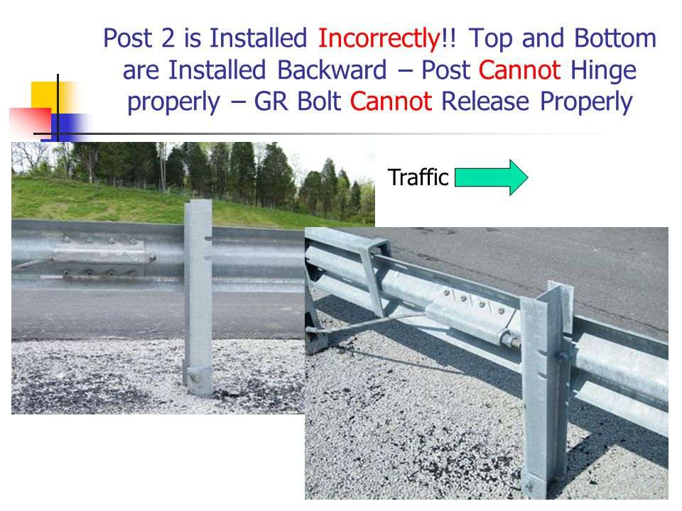 Post 2 is Installed Incorrectly!! Top and Bottom are Installed Backward – Post Cannot Hinge properly – GR Bolt Cannot Release Properly Traffic