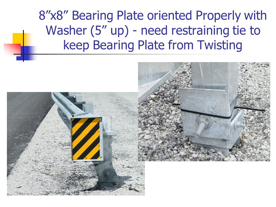 "8""x8"" Bearing Plate oriented Properly with Washer (5"" up) - need restraining tie to keep Bearing Plate from Twisting"