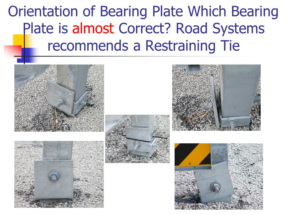 Orientation of Bearing Plate Which Bearing Plate is almost Correct? Road Systems recommends a Restraining Tie