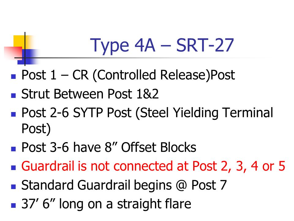 "Type 4A – SRT-27 Post 1 – CR (Controlled Release)Post Strut Between Post 1&2 Post 2-6 SYTP Post (Steel Yielding Terminal Post) Post 3-6 have 8"" Offset"
