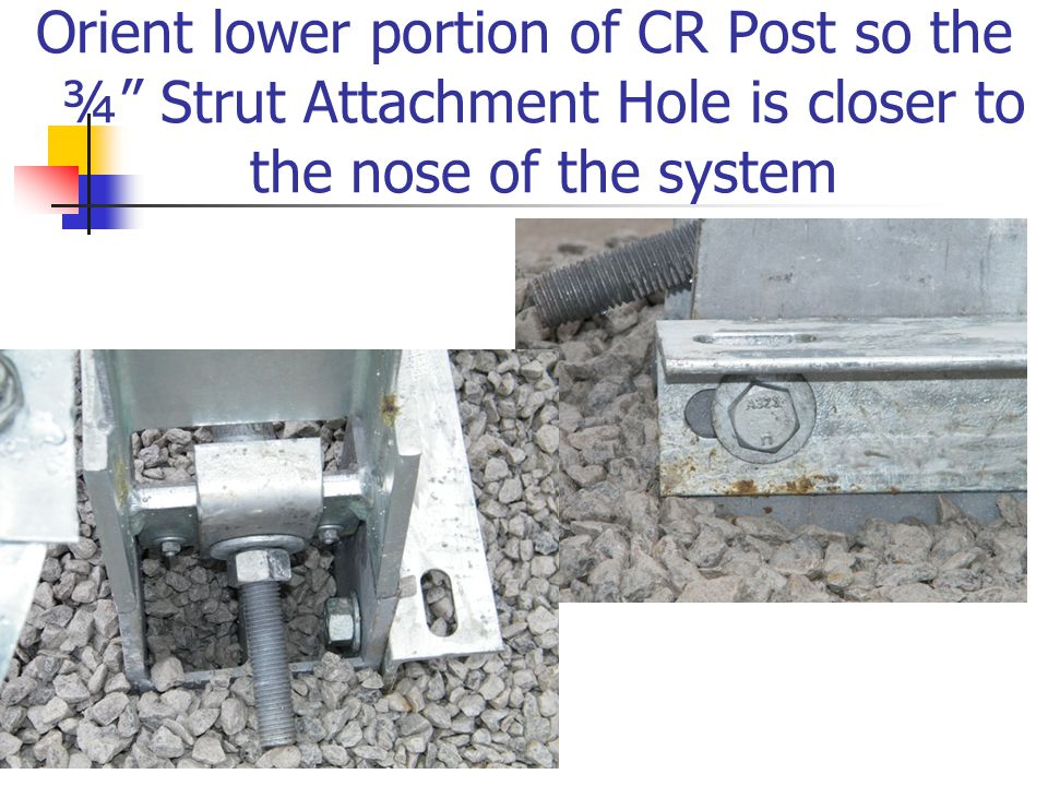 "Orient lower portion of CR Post so the ¾"" Strut Attachment Hole is closer to the nose of the system"