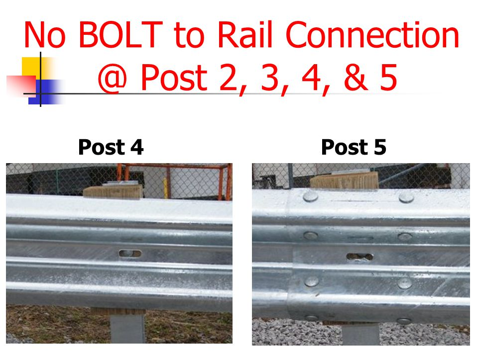 No BOLT to Rail Connection @ Post 2, 3, 4, & 5 Post 4Post 5