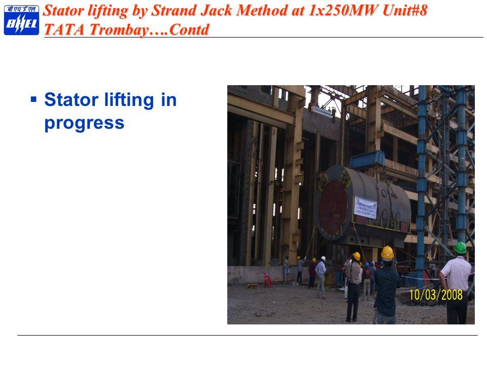 Stator lifting by Strand Jack Method at 1x250MW Unit#8 TATA Trombay….Contd  Stator lifting in progress