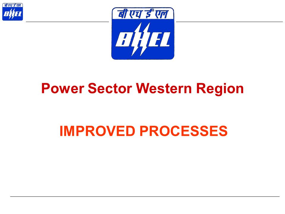 Power Sector Western Region IMPROVED PROCESSES