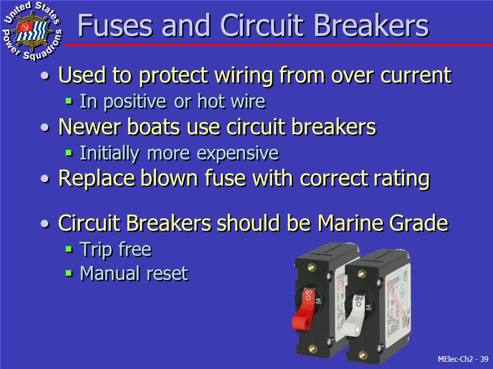 MElec-Ch2 - 39 Fuses and Circuit Breakers Used to protect wiring from over current  In positive or hot wire Newer boats use circuit breakers  Initia