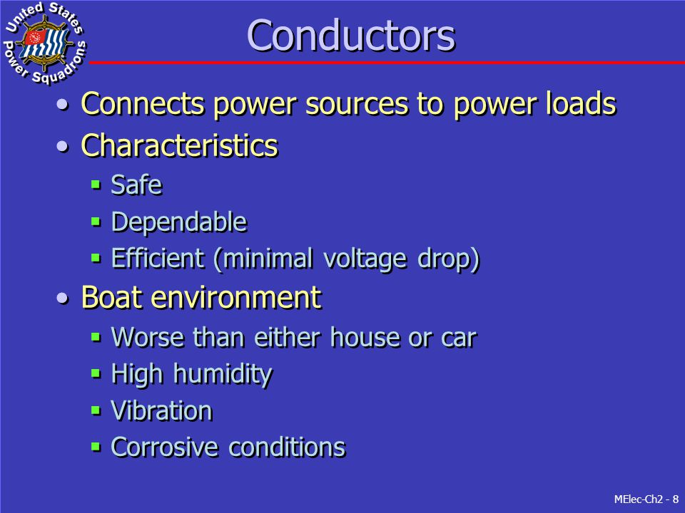 MElec-Ch2 - 8 Conductors Connects power sources to power loads Characteristics  Safe  Dependable  Efficient (minimal voltage drop) Boat environment