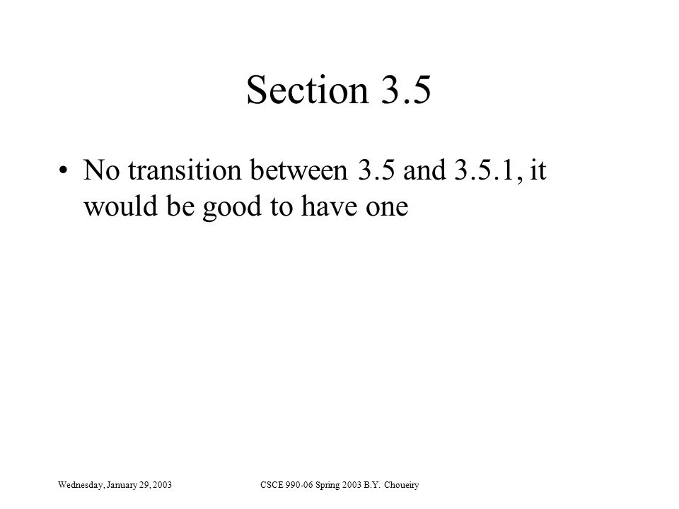 Wednesday, January 29, 2003CSCE 990-06 Spring 2003 B.Y. Choueiry Section 3.5 No transition between 3.5 and 3.5.1, it would be good to have one