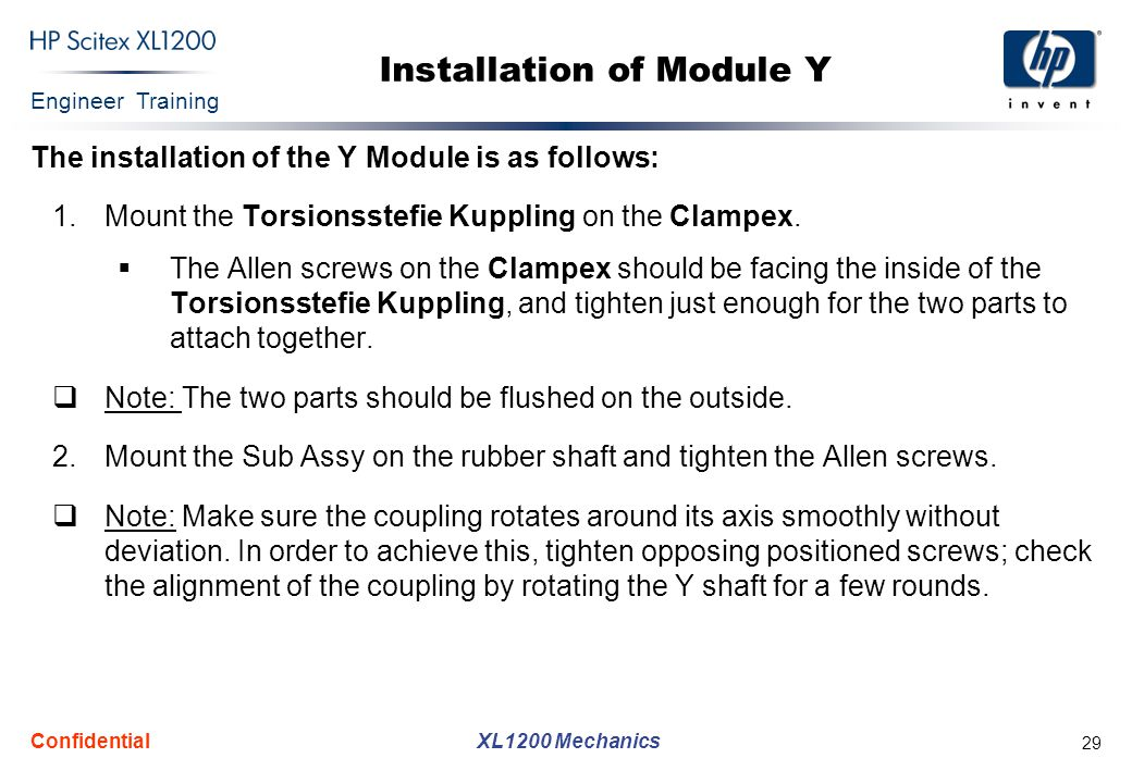 Engineer Training XL1200 Mechanics Confidential 29 Installation of Module Y The installation of the Y Module is as follows: 1.Mount the Torsionsstefie