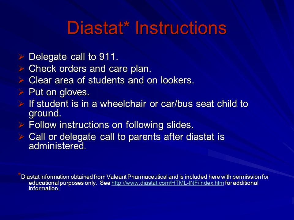 Diastat* Instructions  Delegate call to 911.  Check orders and care plan.