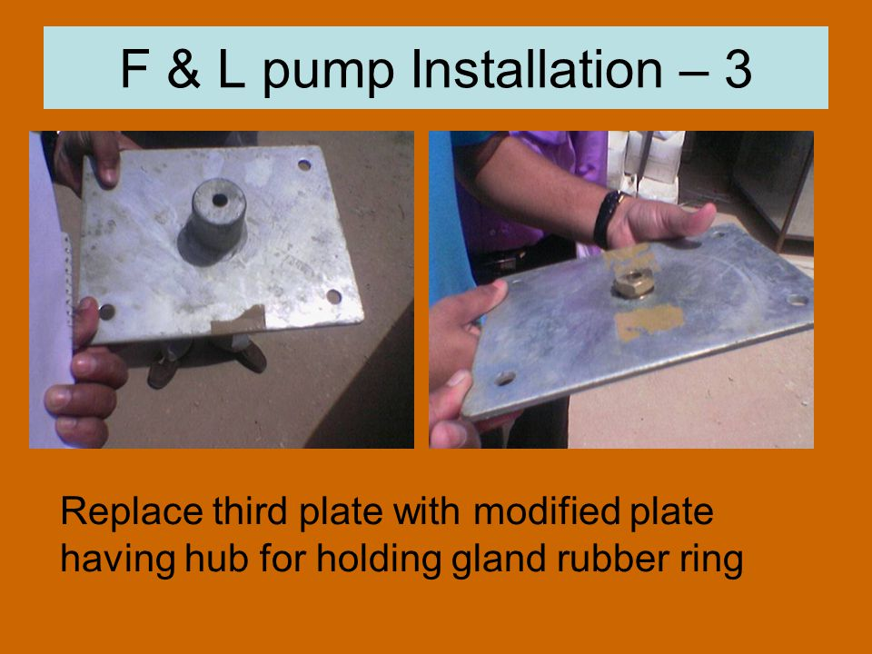 F & L pump Installation – 3 Replace third plate with modified plate having hub for holding gland rubber ring