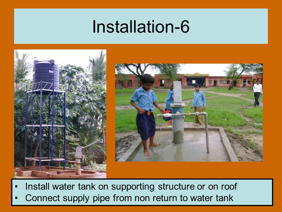 Installation-6 Install water tank on supporting structure or on roof Connect supply pipe from non return to water tank