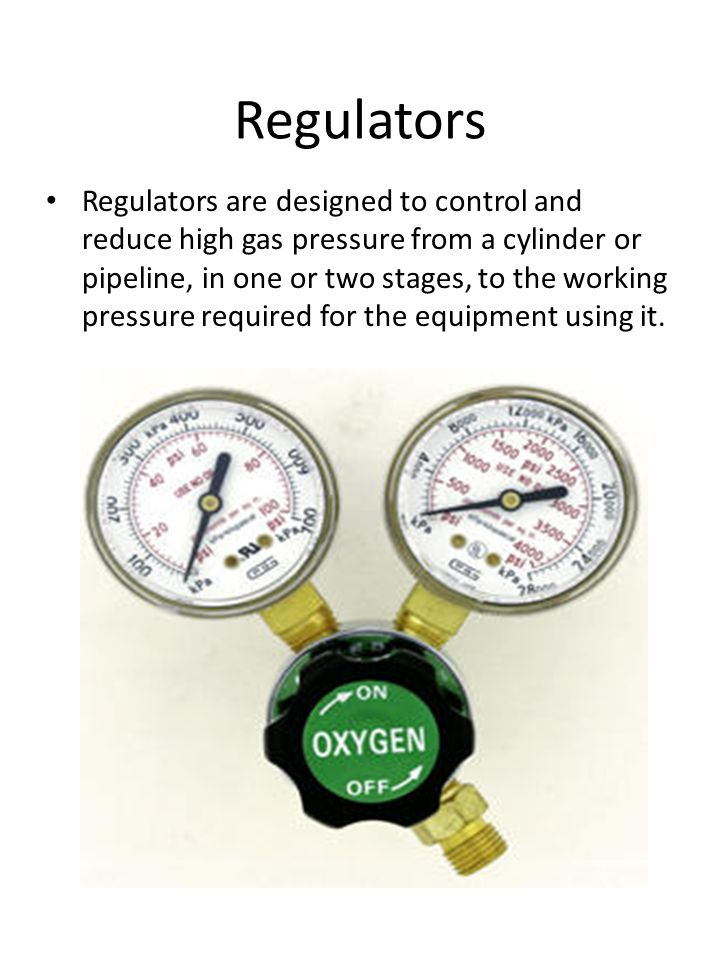 Regulators Regulators are designed to control and reduce high gas pressure from a cylinder or pipeline, in one or two stages, to the working pressure