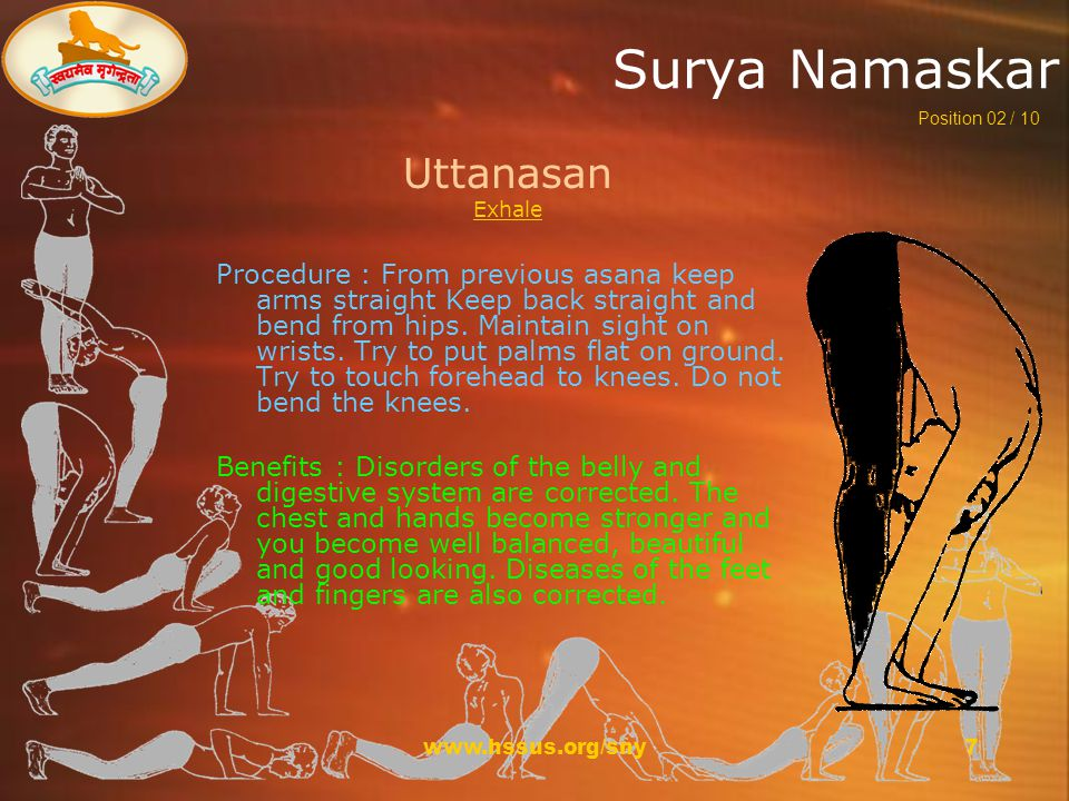 www.hssus.org/sny7 Surya Namaskar Uttanasan Exhale Procedure : From previous asana keep arms straight Keep back straight and bend from hips.