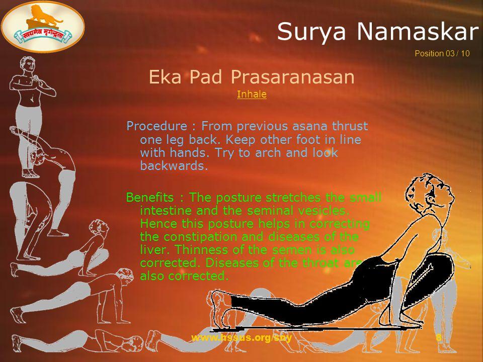 www.hssus.org/sny9 Surya Namaskar Chaturang Dandasan Exhale Procedure : From previous asana lift knee off ground Thrust second leg backwards.