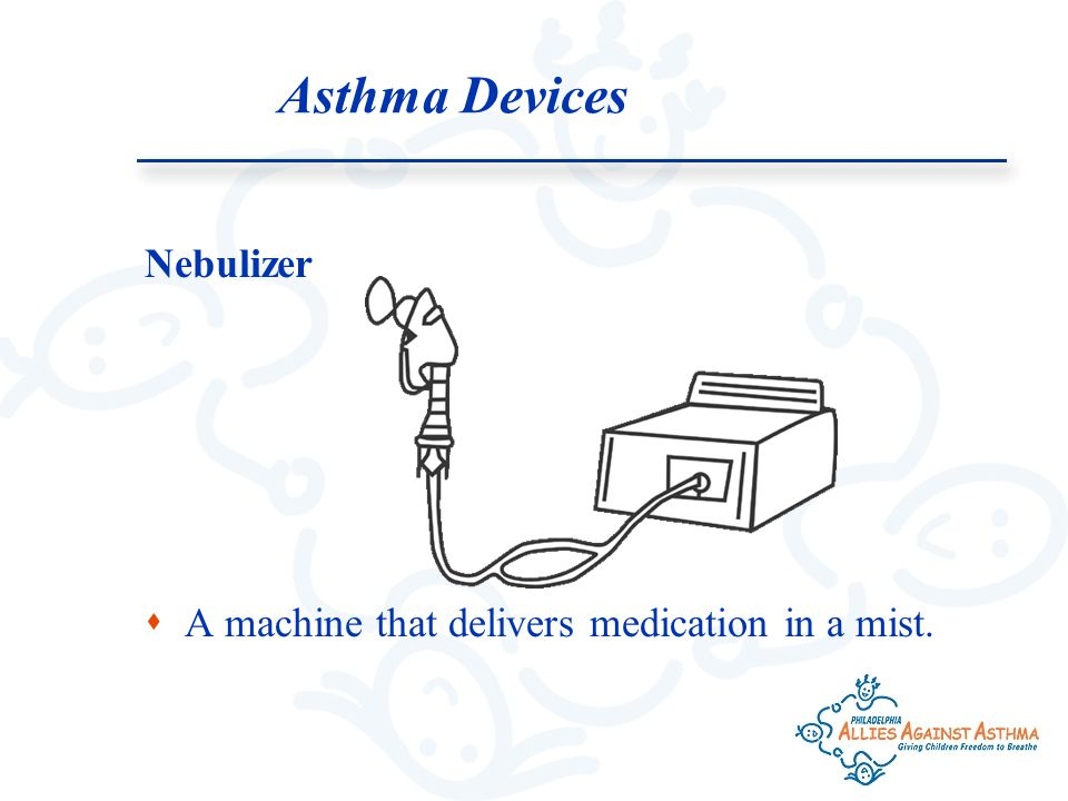 Nebulizer  A machine that delivers medication in a mist.