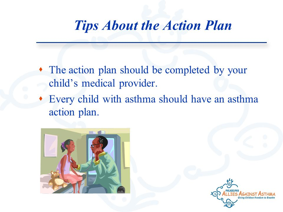 Tips About the Action Plan  The action plan should be completed by your child's medical provider.