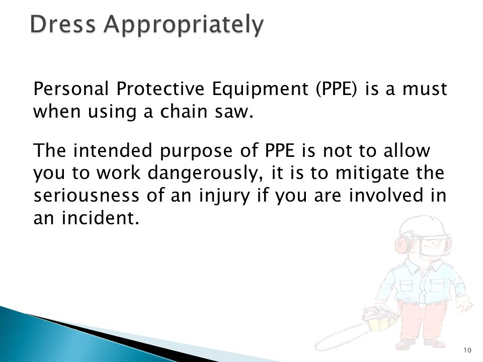 Personal Protective Equipment (PPE) is a must when using a chain saw.