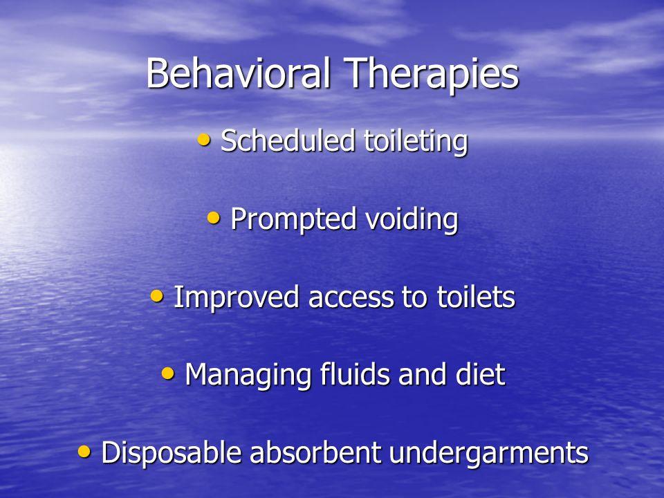 Behavioral Therapies Scheduled toileting Scheduled toileting Prompted voiding Prompted voiding Improved access to toilets Improved access to toilets M