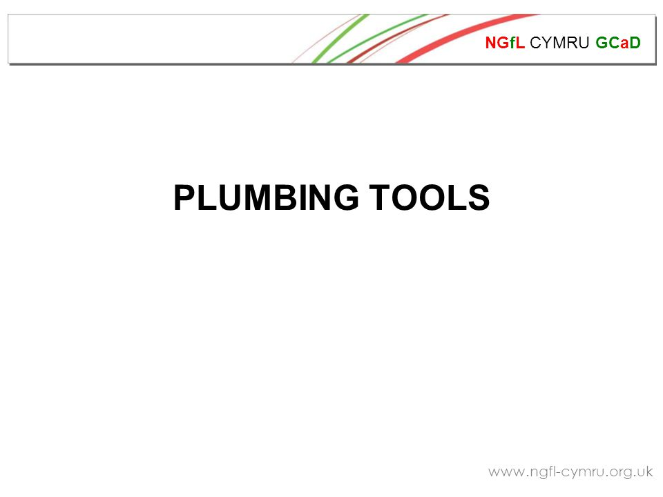 NGfL CYMRU GCaD www.ngfl-cymru.org.uk Above: a selection of tools commonly used in plumbing.