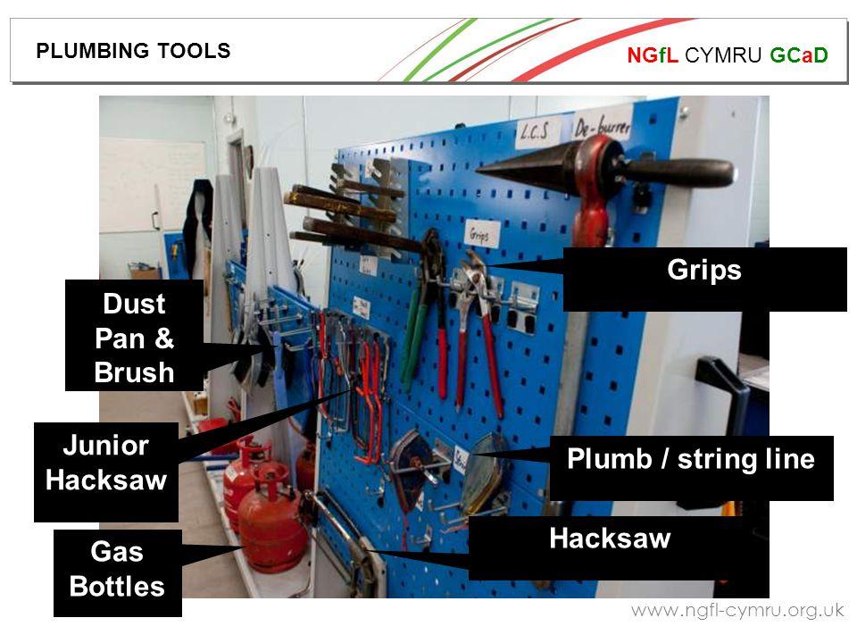 NGfL CYMRU GCaD www.ngfl-cymru.org.uk Gas Bottles Dust Pan & Brush Junior Hacksaw Hacksaw Plumb / string line Grips PLUMBING TOOLS