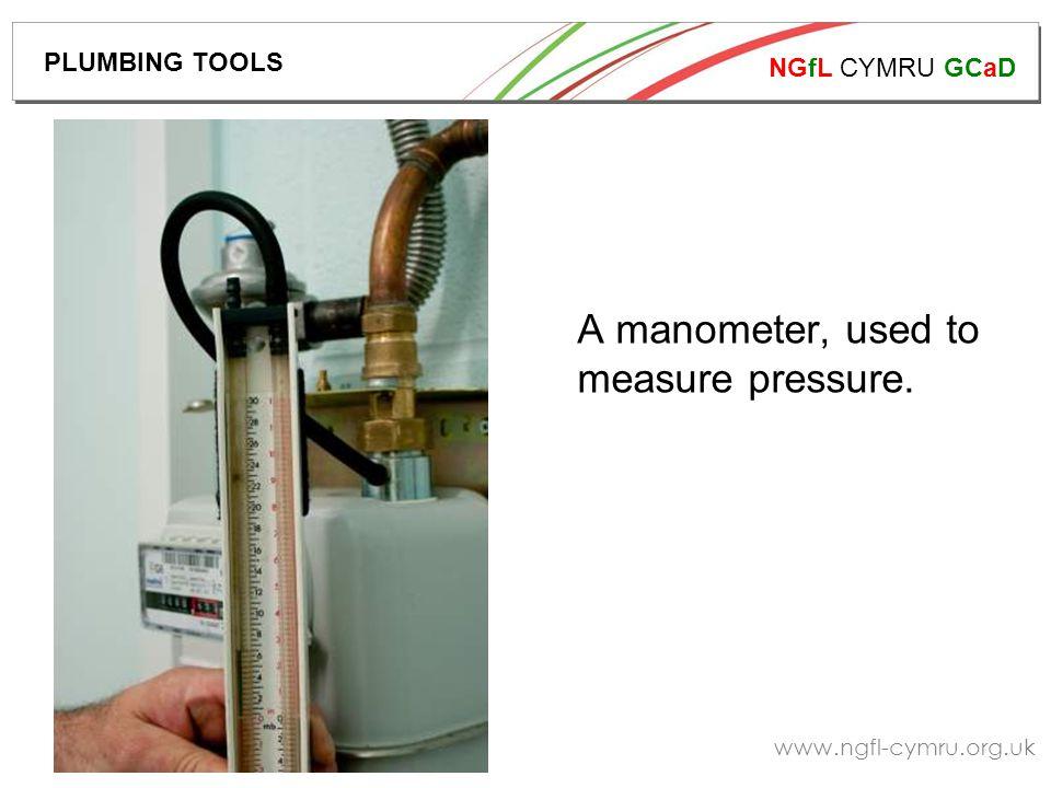 NGfL CYMRU GCaD www.ngfl-cymru.org.uk A manometer, used to measure pressure. PLUMBING TOOLS