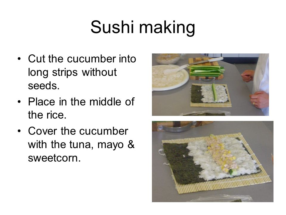 Sushi making Lift the nearest edge of the bamboo mat and fold the seaweed sheet so that the edges of the rice meet.