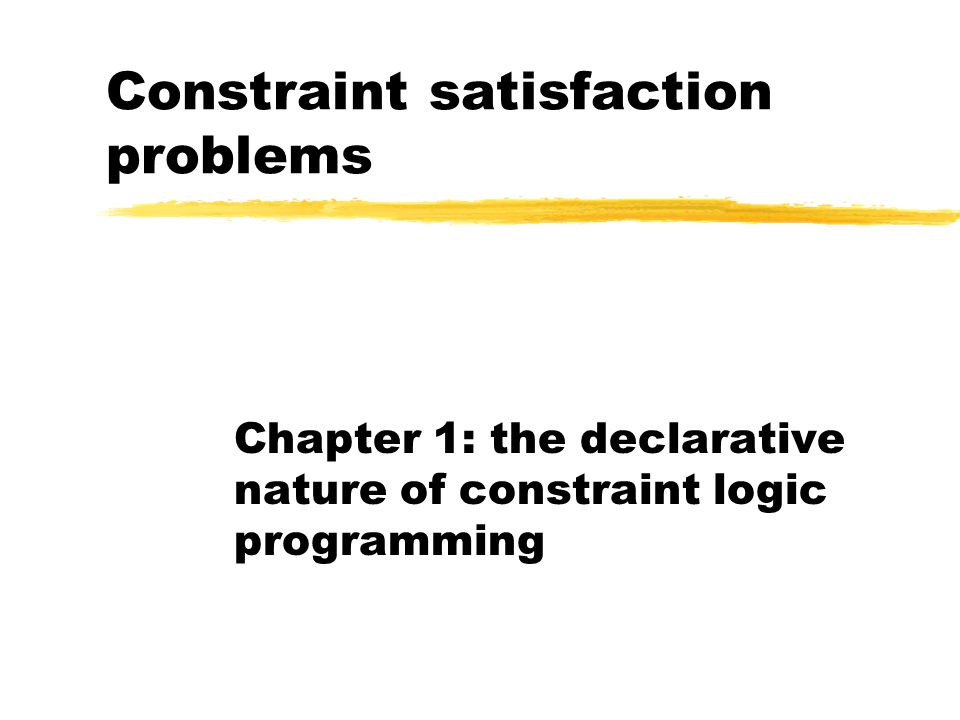 Constraint satisfaction problems (CSPs) A CSP consists of: za finite set of variables X = {x 1, …, x n }  a domain D that is a mapping {x 1  S 1,…, x n  S n } where each S i is a finite set  a constraint C that is a finite set of primitive constraints C = {c 1, …, c m } where var(c i )  X The CSP is interpreted as the problem of deciding whether C  x 1  D(x 1 )  …  x n  D(x n ) is satisfiable – whether it possesses a solution