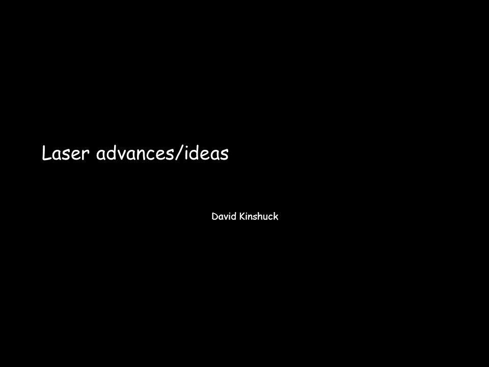Laser advances/ideas David Kinshuck