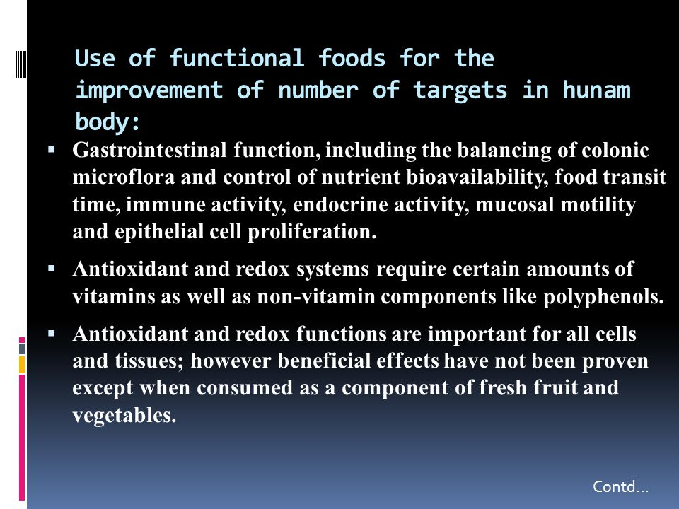 Use of functional foods for the improvement of number of targets in hunam body:  Gastrointestinal function, including the balancing of colonic microflora and control of nutrient bioavailability, food transit time, immune activity, endocrine activity, mucosal motility and epithelial cell proliferation.