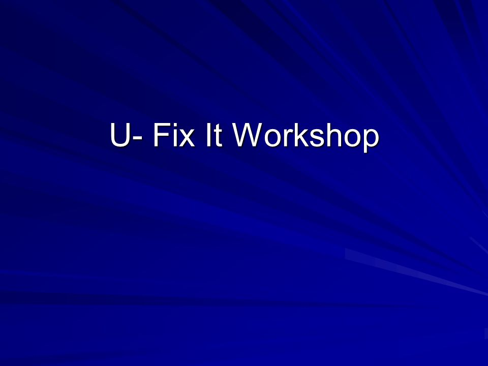 U- Fix It Workshop