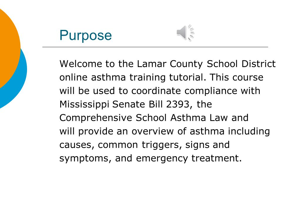 Purpose Welcome to the Lamar County School District online asthma training tutorial.