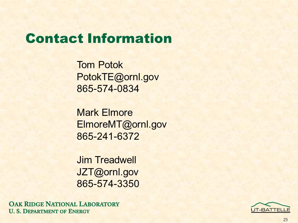 25 Contact Information Tom Potok PotokTE@ornl.gov 865-574-0834 Mark Elmore ElmoreMT@ornl.gov 865-241-6372 Jim Treadwell JZT@ornl.gov 865-574-3350