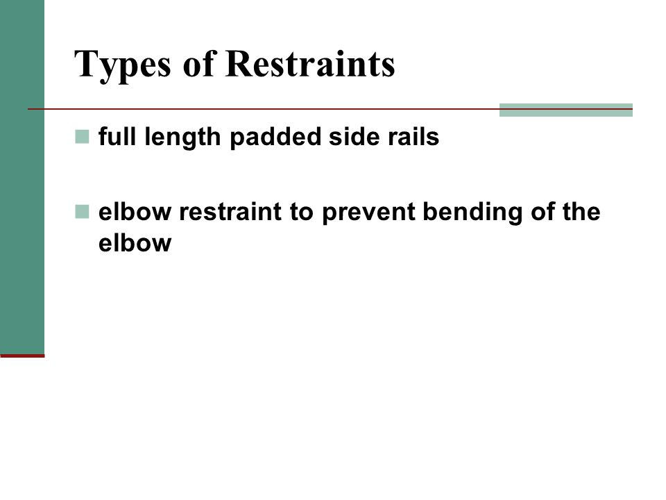 Types of Restraints full length padded side rails elbow restraint to prevent bending of the elbow