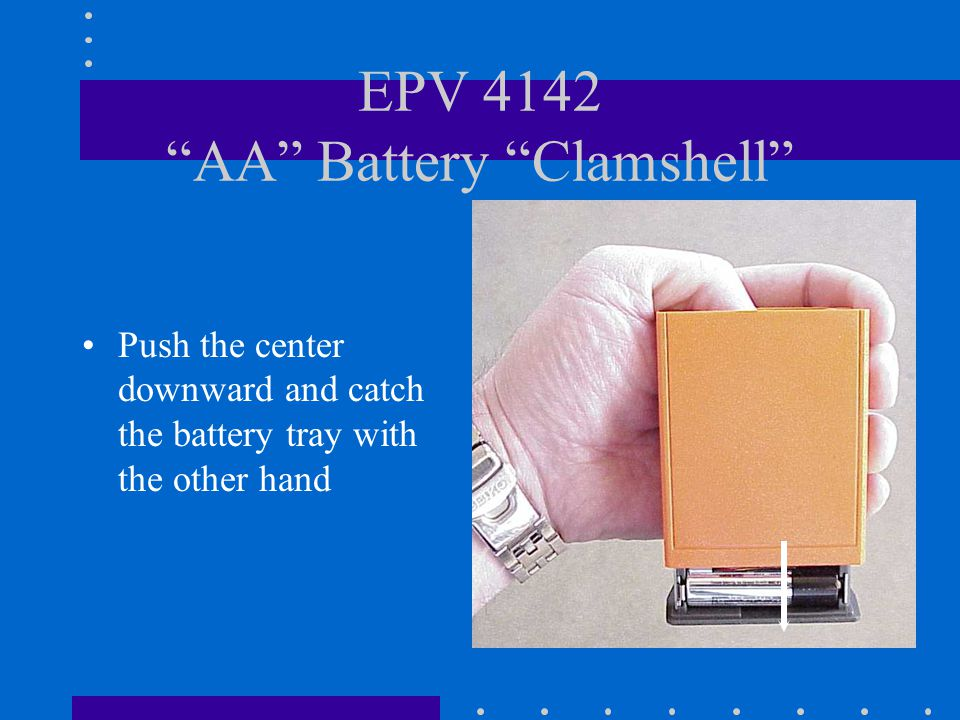 EPV 4142 AA Battery Clamshell Hold the orange case in one hand With the thumb of the same hand, press the center downward to expose the batteries