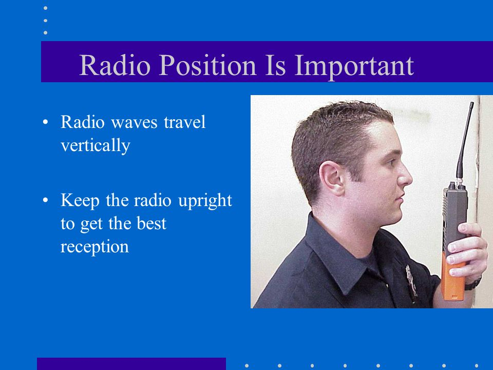 Radio Coverage Expectations Radio Signals are High Frequency Light They can be Interrupted by Natural and Man-made Objects Know the Path Between You and Your Objective, Keep Barriers to a Minimum Increasing Elevation and Eliminating Barriers are the Best Tools in Correcting Range Problems