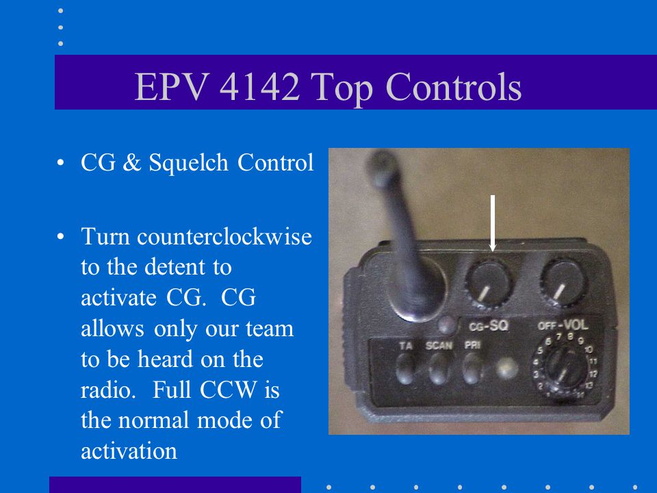 EPV 4142 Top Controls On/Off Volume Control Turn clockwise past the detent to turn the radio on and continue to turn clockwise to increase volume, counterclockwise decreases volume