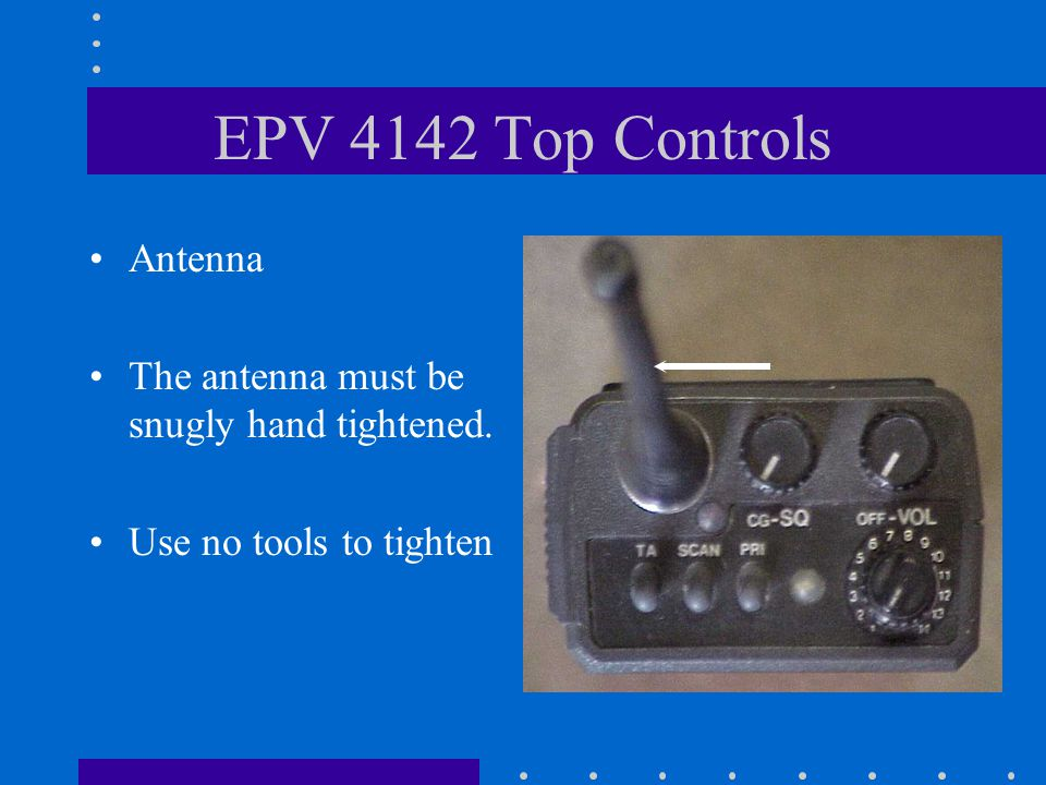 EPV 4142 Top Controls CG & Squelch Control Turn counterclockwise to the detent to activate CG.