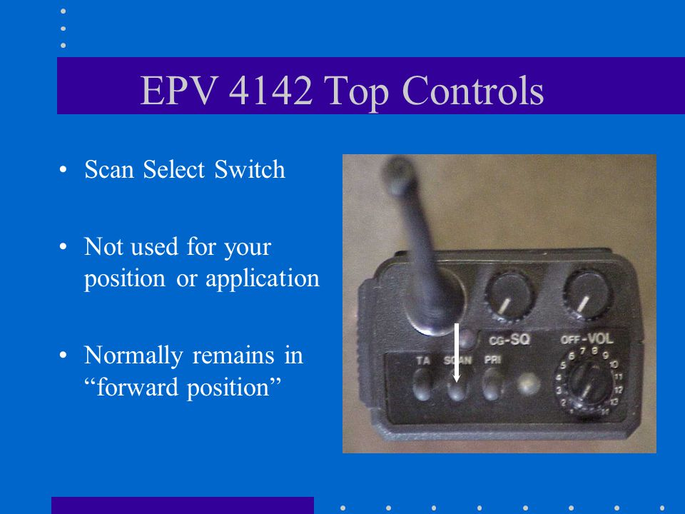 EPV 4142 Top Controls Scan Priority Select Switch Not used for your position or application Normally remains in forward position